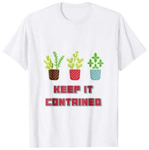 Keep it Contained T-Shirt Gifts for Urban Gardeners